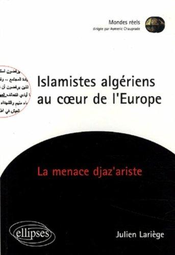 Islamistes algriens au coeur de l'Europe : La menace djaz'ariste