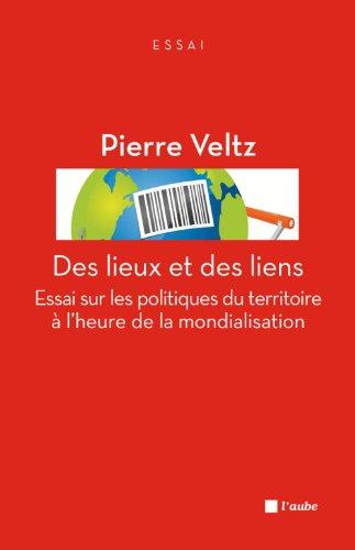 Des lieux et des liens : Essai sur les politiques du territoire à l'heure de la mondialisation