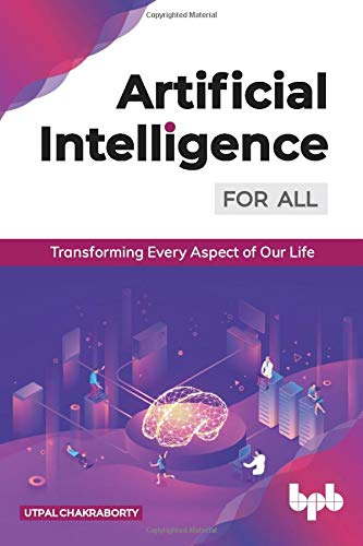 Artificial Intelligence for All: Transforming Every Aspect of Our Life (English Edition)