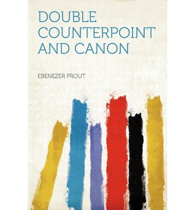 [(Double Counterpoint and Canon)] [Author: Ebenezer Prout] published on (January, 2012)