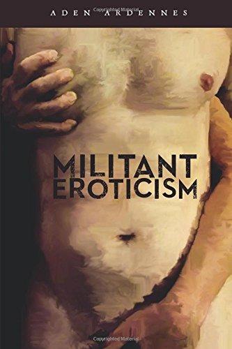 Militant Eroticism by Aden Ardennes (2015-06-04)