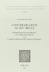 Conter de geste au XIVe siecle: Inspiration folklorique et ecriture epique dans La Belle Helene de Constantinople (Publications Romanes et françaises)