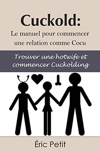Cuckold: Le manuel pour commencer une relation comme Cocu: Trouver une hotwife et commencer Cuckolding