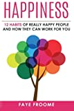 Happiness: 12 Habits of Really Happy People & How They Can Work for You: Volume 1 (12 step series on Happiness, Health,and Mental Well-being.)