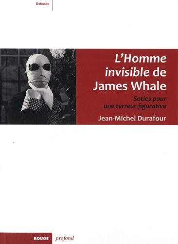 L'Homme invisible de James Whale : Soties pour une terreur figurative