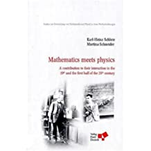Mathematics meets physics: A contribution to their interaction in the 19th and the first half of the 20th century