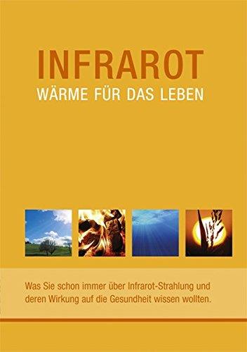 Preisvergleich Produktbild Infrarot - Wärme für das Leben. Was Sie schon immer über Infrarot-Strahlung und deren Wirkung auf die Gesundheit wissen wollten