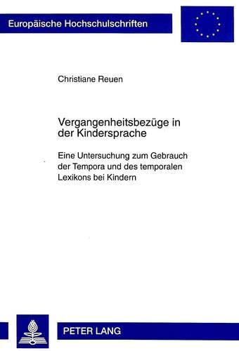 Vergangenheitsbezüge in der Kindersprache: Eine Untersuchung zum Gebrauch der Tempora und des temporalen Lexikons bei Kindern (Europäische ... Langue et littérature allemandes, Band 1672)