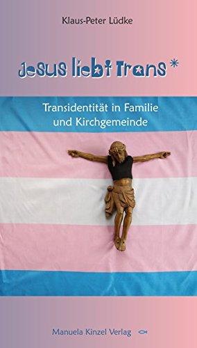Jesus liebt Trans: Transidentität in Familie und Kirchgemeinde