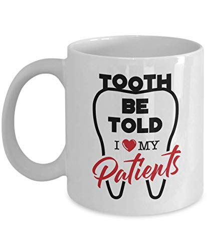 Tooth Be Told. I Love My Patients Funny Dental Pun Coffee & Tea Gift Mug Cup, Dentistry Stuff, Office Desk Décor, Accessory, Pen Holder, Organizer, Sign, And Cute Novelty Gifts For Dentist (11oz)