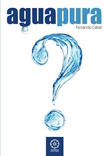 Agua Pura: ¿Sabe Vd. lo que bebe? por Fernando Cabal
