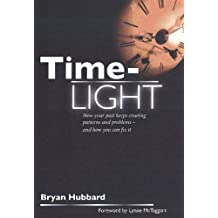 Time-Light: How Your Past Keeps Creating Patterns and Problems - And How You Can Fix it