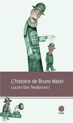L'histoire de Bruno Matei par Lucian Dan Teodorovici