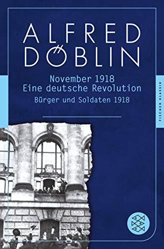 November 1918: Eine deutsche Revolution. Erzählwerk in drei Teilen. Erster Teil: Bürger und Soldaten 1918 (Alfred Döblin, Werke in zehn Bänden)