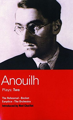 [PDF] Téléchargement gratuit Livres Anouilh Plays: Two: The Rehearsal, Becket, Eurydice, and the Orchestra: Vol 2 (World Classics)