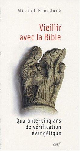Vieillir avec la Bible : Quarante-cinq ans de vérification évangélique par Michel Froidure