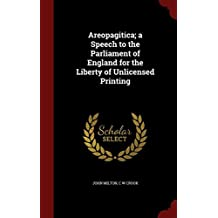 Areopagitica; a Speech to the Parliament of England for the Liberty of Unlicensed Printing by John Milton (2015-08-12)