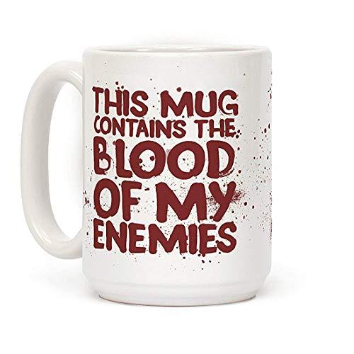 This Mug Contains the Blood of My Enemies 11 Oz Coffee Mug by