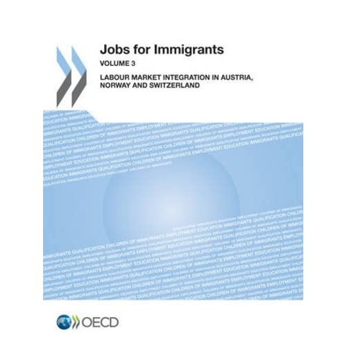 Jobs for Immigrants : Tome 3, Labour Market Integration in Austria, Norway and Switzerland