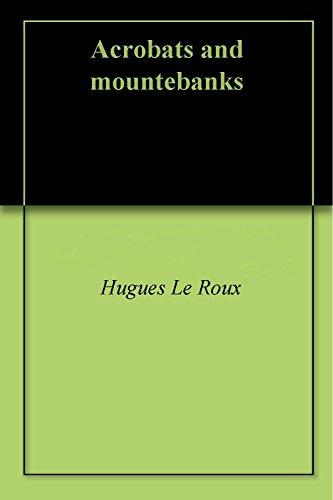 Acrobats and mountebanks (English Edition) por Hugues Le Roux