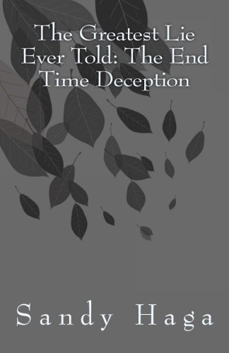 The Greatest Lie Ever Told: The End Time Deception
