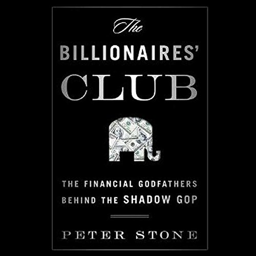 The Billionaires' Club: The Financial Godfathers Behind the Shadow GOP