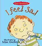 [I Feel Sad] (By: Brian Moses) [published: November, 1994]