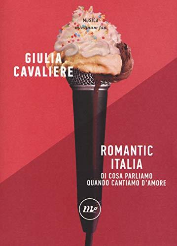 Romantic Italia. Di cosa parliamo quando cantiamo d'amore
