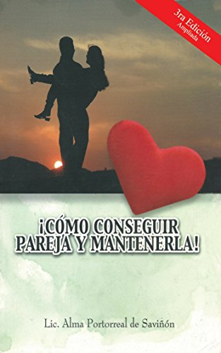¡Cómo conseguir pareja y mantenerla! por Alma Portorreal de Saviñon