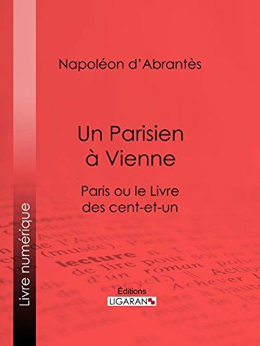 Un Parisien à Vienne: Paris ou le Livre des cent-et-un par Napoléon d'Abrantès