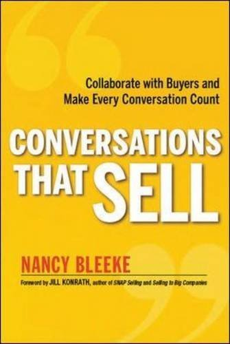 Conversations That Sell: Collaborate with Buyers and Make Every Conversation Count by Nancy Bleeke (2013-04-01)