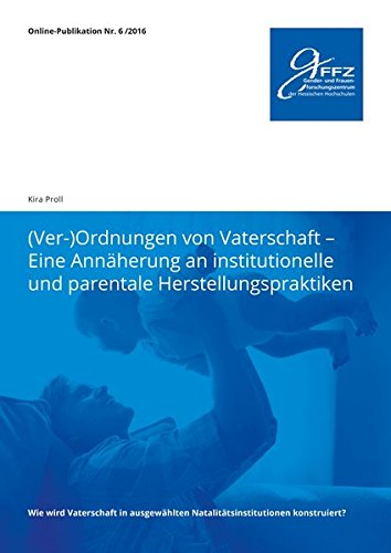 (Ver-) Ordnungen von Vaterschaft - Eine Annäherung an institutionelle und parentale Herstellungspraktiken (Online-Publikationen des gFFZ)