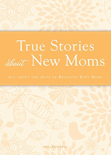 True Stories about New Moms: All about the joys of bringing baby home (Cup of Comfort Stories) (English Edition) (Cup Adam Baby)