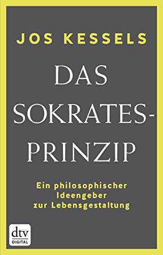Das Sokrates-Prinzip: Ein philosophischer Ideengeber zur Lebensgestaltung