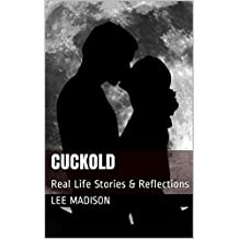 Cuckold: Real Life Stories & Reflections (Dating, Relationships, Masculinity, Gender Roles, Sexuality, Humiliation, Hot Wife) (English Edition)