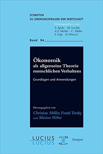 Ökonomik als allgemeine Theorie menschlichen Verhaltens: Grundlagen und Anwendungen (Schriften zu Ordnungsfragen der Wirtschaft) (2012-02-01)
