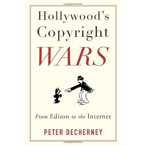 Hollywood's Copyright Wars: From Edison to the Internet (Film and Culture Series) by Peter Decherney (2013-09-03)