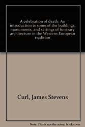 A celebration of death: An introduction to some of the buildings, monuments, and settings of funerary architecture in the Western European tradition