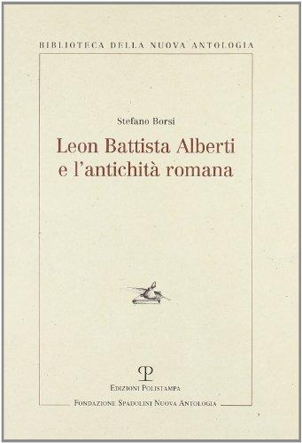 Leon Battista Alberti e l'antichità romana (Biblioteca della nuova antologia)
