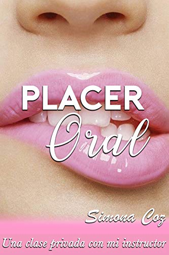 Placer Oral: Una clase privada con mi instructor (Historias cortas eroticas) (Relatos eroticos) (novela romantica erotica en español)