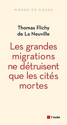 Les grandes migrations ne détruisent que les cités mortes par Thomas Flichy de La Neuville