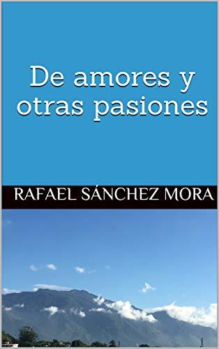 De amores y otras pasiones eBook: Sánchez Mora, Rafael, Sánchez ...