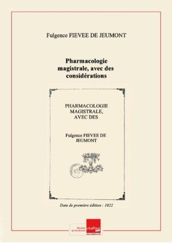 Pharmacologie magistrale, avec des considérations thérapeutiques, pathologiques et physiologiques, précédée d'une étude... de l'art de formuler, et suivie d'un tableau synoptique de matière médicale, par Fulgence Fiévée,... [Edition de 1822]