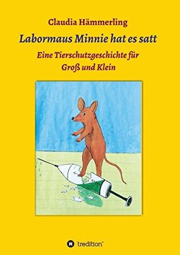 Labormaus Minnie hat es satt: Ein Tierschutzabenteuer für Groß und (Hat Maus Minnie)
