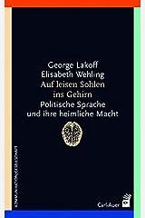 Auf leisen Sohlen ins Gehirn: Politische Sprache und ihre heimliche Macht Taschenbuch