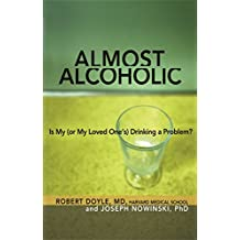 Almost Alcoholic: Is My (or My Loved One's) Drinking a Problem? (The Almost Effect Series)