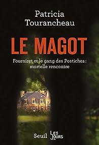 Le magot - Fourniret et le gang des Postiches : mortelle rencontre par Patricia Tourancheau