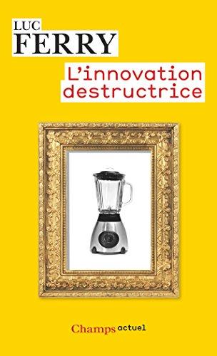L'Innovation destructrice par Luc Ferry