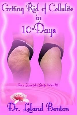[(Getting_rid_of_cellulite_in_10-Days : One Simple Step Does It!)] [By (author) Leland Dee Benton ] published on (April, 2013)