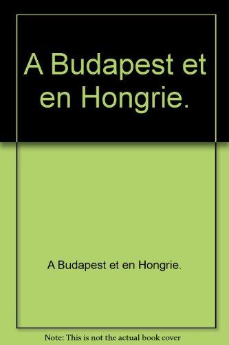 A Budapest et en Hongrie. par A Budapest et en Hongrie. (Broché)